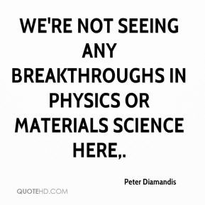 We 39 re not seeing any breakthroughs in physics or materials science