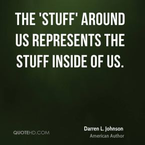 Darren L. Johnson - The 'stuff' around us represents the stuff inside ...