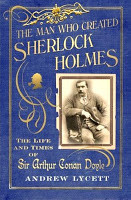 The Man Who Created Sherlock Holmes: The Life and Times of Sir Arthur ...