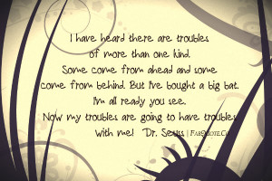 "Dr Seuss – ""My troubles will have troubles with me"" Quote"