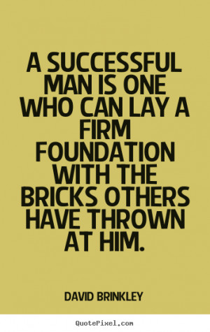 Sayings about success - A successful man is one who can lay a firm ...