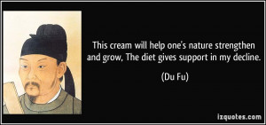 ... strengthen and grow, The diet gives support in my decline. - Du Fu