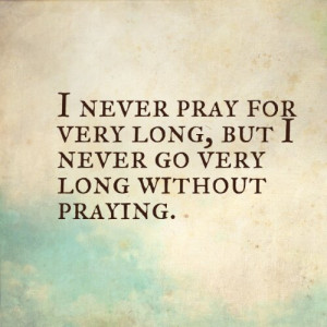 Never Pray Very Long (Quote)