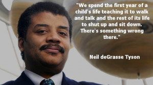 ... up and sit down. There's something wrong there. ~Neil deGrasse Tyson