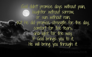 God Didnt Promise Days Without Pain Laughter Without Sorrow Or Sun ...