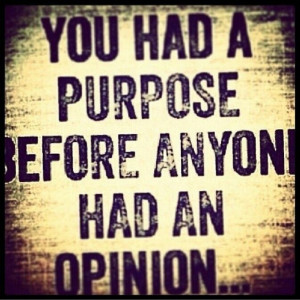 Purpose #opinion quotes