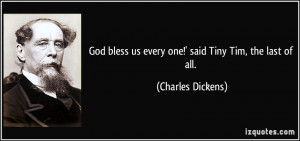 God bless us every one!' said Tiny Tim, the last of all. - Charles ...
