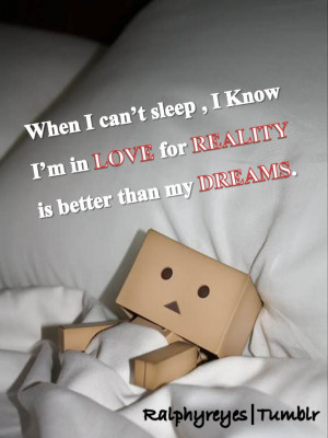 ... Sleep, I Know I'm In Love For Reality Is Better Than My Dreams