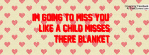 Im Going To Miss You Quotes