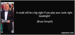 It could still be a big night if you play your cards right. Goodnight ...