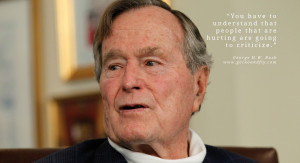George H.W. Bush Quotes You have to understand that people that are ...