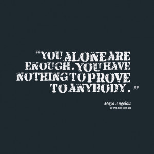 Quotes Picture: you alone are enough you have nothing to prove to ...
