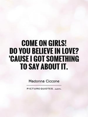 Love Quotes Girl Quotes Believe Quotes Madonna Ciccone Quotes