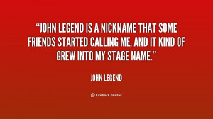 quote-John-Legend-john-legend-is-a-nickname-that-some-195309.png