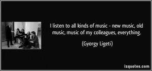 listen to all kinds of music - new music, old music, music of my ...