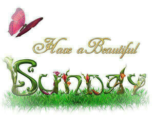 have a beautiful sunday wishing you a happy week ahead