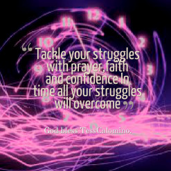 ... prayer,faith and confidence In time all your struggles will overcome