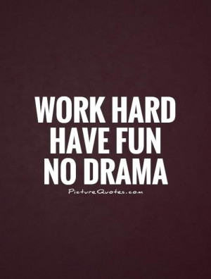 Quotes To Live By Fun Quotes Work Hard Quotes Drama Queen Quotes