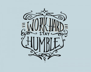 work hard stay humble author unknown