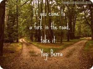If you come to a fork in the road quote