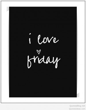 ... friday, a new weekend and a new day. Happy Friday messages and quotes