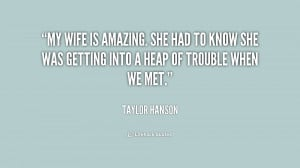 quote-Taylor-Hanson-my-wife-is-amazing-she-had-to-236559.png