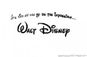 It's kind of fun to do the impossible… — Walt Disney