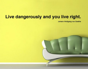 Live dangerously Quote