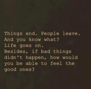 If Bad Things Didn't Happen, How Would You Be Able To Feel The Good ...