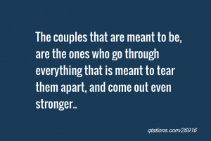 are meant to be, are the ones who go through everything that is meant ...