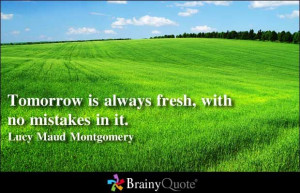 ... is always fresh, with no mistakes in it. - Lucy Maud Montgomery