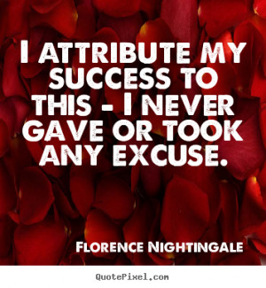 ... my success to this - i never gave.. Florence Nightingale success quote