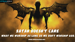 Christian Quotes HD-Wallpaper Satan doesn't care what we worship as ...