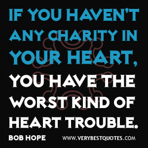charity quotes, kindness quotes,If you haven't any charity in your ...