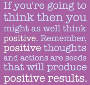 Positive Inspirational Quotes: If you're going to think...