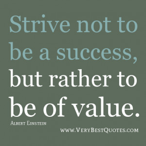 inspirational quotes, Strive not to be a success, but rather to be of ...