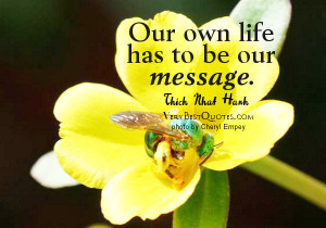 Thich Nhat Hanh hope Quotes - Our own life has to be our message.