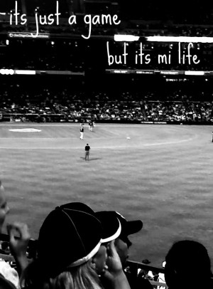 http://www.pics22.com/just-a-game-but-its-my-life-baseball-quote/