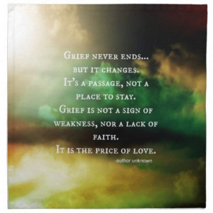 Grief never ends....but it changes