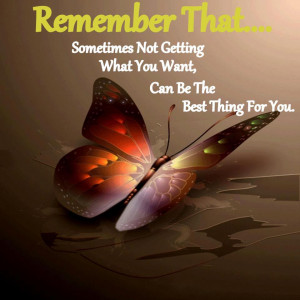 Beautiful Quotes : Remember that sometimes not getting what you want ...