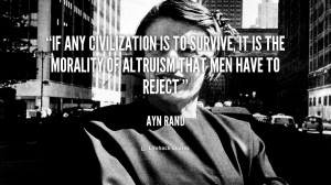 ... to survive, it is the morality of altruism that men have to reject