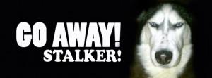Go Away Stalker Facebook Cover