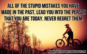 All of the stupid mistakes you have made in the past lead you into the ...