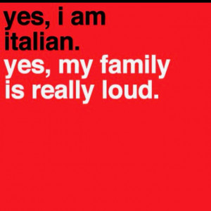Yes, I am Italian. Yes, my family is really loud. (They really are!)