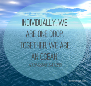 we are one drop together we are an ocean Ryunosuke Satoro