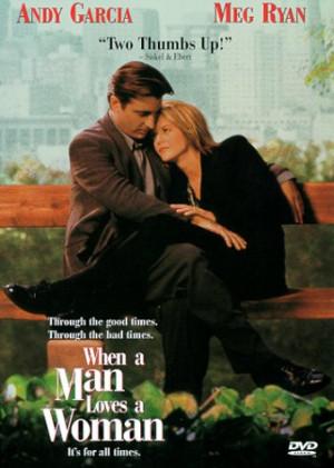 When a man loves a woman…