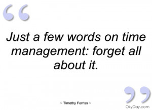 just a few words on time management timothy ferriss