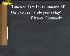 am who i am today because of the choices i made yesterday.