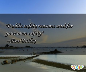 Public safety reasons and for your own safety.
