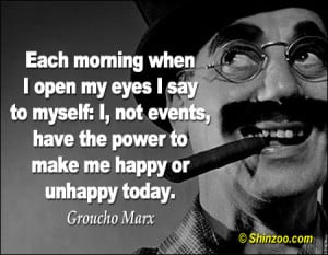 Groucho Marx Quotes Each Morning When I Open My Eyes each morning when ...